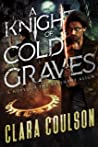 A Knight of Cold Graves by Clara Coulson