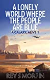A Lonely World Where The People Are Blue (A Galaxy, Alive, #1)