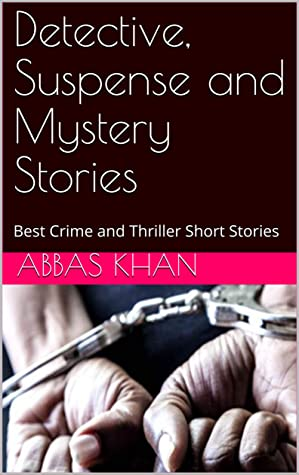 Detective, Suspense and Mystery Stories: Best Crime and Thriller Short Stories