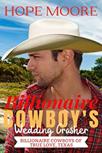 Billionaire Cowboy's Wedding Crasher (Billionaire Cowboys of True Love, Texas Book 2)