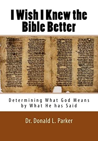 I Wish I Knew the Bible Better: Determining What God Means by What He has Said