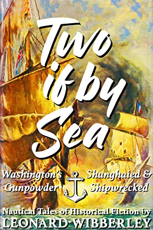 Two If By Sea: Washington's Gunpowder and Shanghaied & Shipwrecked, Nautical Tales of Historical Fiction