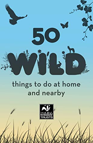 50 Wild Things to Do: At Home and Nearby
