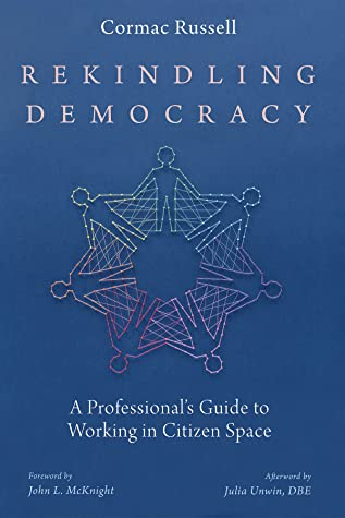 Rekindling Democracy: A Professional's Guide to Working in Citizen Space