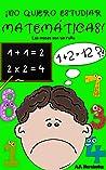 ¡No quiero estudiar matemáticas!: Libro infantil a partir de 6 - 7 años. Las mates son un rollo (¡No quiero...!)