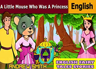 English Fairy Tales Stories: A Little Mouse Who Was A Princess - Great 5-Minute Fairy Tale Picture Book For Kids, Boys, Girls, Children Of All Age