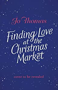 Finding Love at the Christmas Market: Curl up and relax with this cosy Christmas story