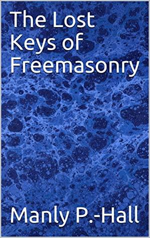 The Lost Keys Of Freemasonry By Manly P Hall