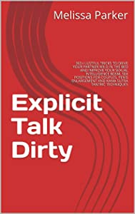 Explicit Talk Dirty: 365+ LUSTFUL TRICKS TO DRIVE YOUR PARTNER WILD IN THE BED AND IMPROVE YOUR SEXUAL INTELLIGENCE BDSM, SEX POSITIONS FOR COUPLES, PENIS ... AND KAMA SUTRA TANTRIC TECHNIQUES