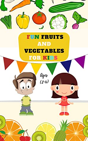 Fun Fruits And Vegetables For Kids Ages 2 6 Early Learning For Kids The Fun Way To Learn Fruits And Vegetables For Kids Interactive Learning Book For Toddler S By Flashing Kids Books
