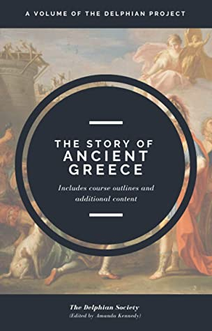 The Story of Ancient Greece: A Volume of the Delphian Project