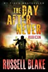 The Day After Never - Rubicon (Post-Apocalyptic Dystopian Thriller - Book 10)