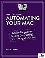 Take Control of Automating Your Mac, 3rd Edition