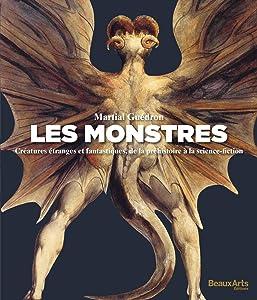 les monstres: CRÉATURES ÉTRANGES ET FANTASTIQUES DES ORIGINES A LA GUERRE DES ETOILES