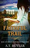 Faithful Trail: An Oregon Trail Western Adventure (Courage on the Oregon Trail Book 2)