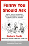 Funny You Should Ask: Mostly Serious Answers to Mostly Serious Questions About the Book Publishing Industry