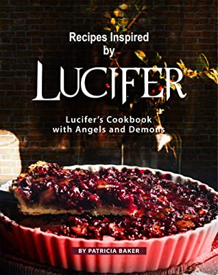 Recipes Inspired by Lucifer: Lucifer's Cookbook with Angels and Demons