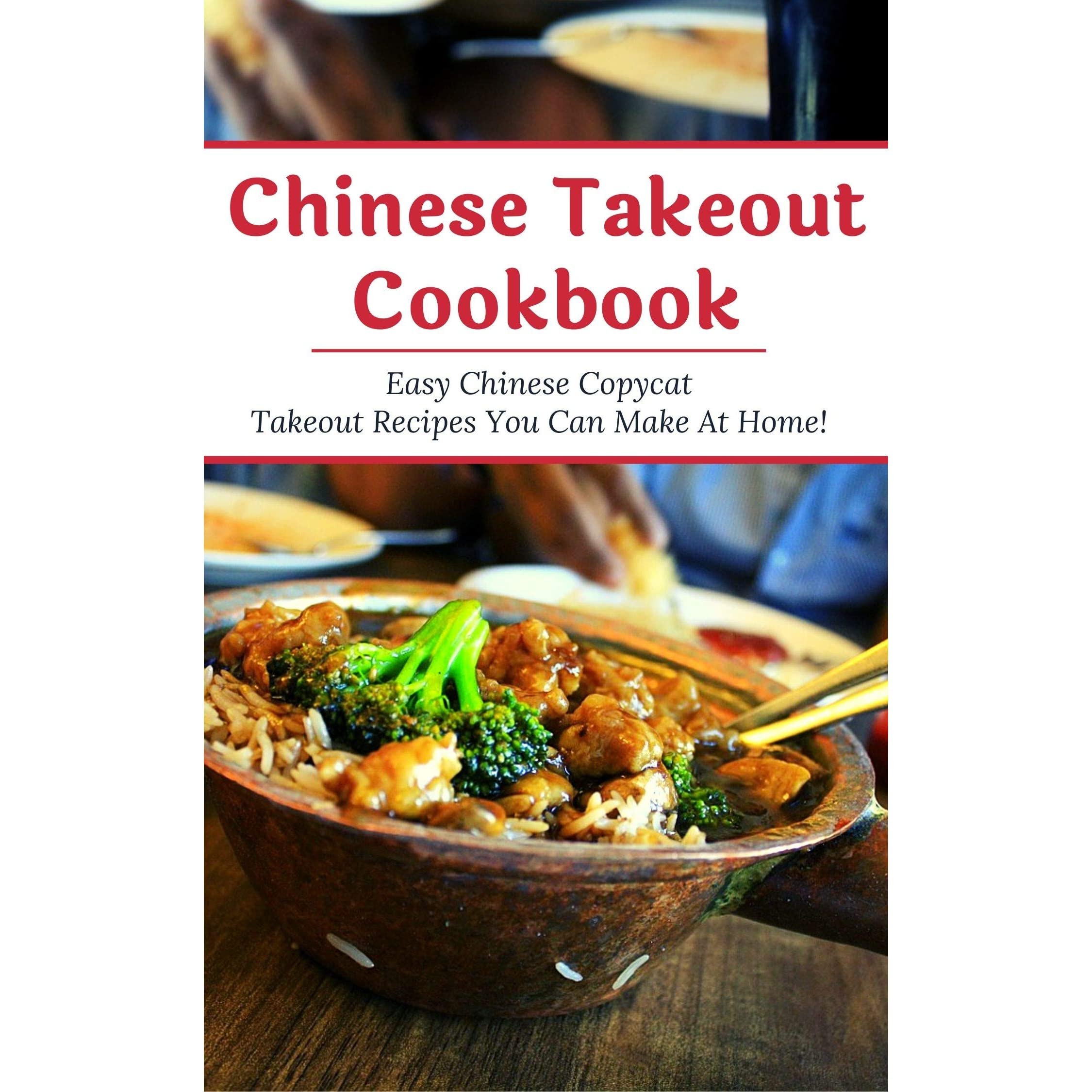 Chinese Takeout Cookbook Easy Chinese Copycat Takeout Recipes You Can Make At Home By Emily Chan
