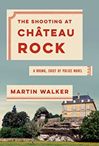 The Shooting at Chateau Rock (Bruno, Chief of Police #13)