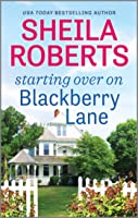 Starting Over on Blackberry Lane: A Romance Novel (Life in Icicle Falls Book 10)