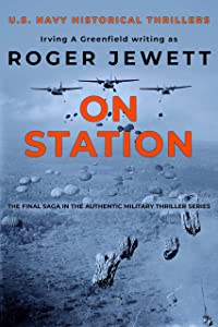 On Station: The final saga in the authentic military thriller series (US Navy Historical Thrillers Book 3)