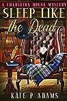 Sleep Like the Dead (A Charleton House Mystery, #3)