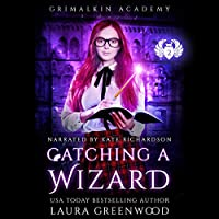 Catching a Wizard (Grimalkin Academy: Catacombs, #2)