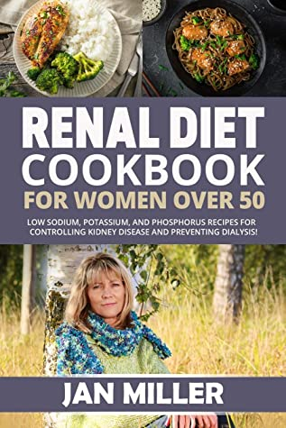 Renal Diet Cookbook For Women Over 50: Low Sodium, Potassium, and Phosphorus Recipes For Controlling Kidney Disease and To Avoid Dialysis!