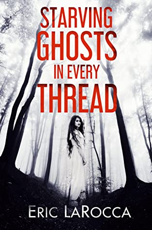 Starving Ghosts in Every Thread by Eric LaRocca