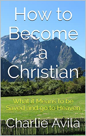 How to Become a Christian: What it Means to be Saved and go to Heaven