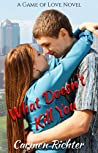 What Doesn't Kill You (Game of Love, #1)