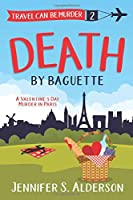 Death By Baguette: A Valentine's Day Murder in Paris (Travel Can Be Murder Cozy Mystery Series)