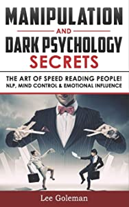 MANIPULATION & DARK PSYCHOLOGY SECRETS: The Art of Speed Reading People! How to Analyze Someone Instantly, Read Body Language with NLP, Mind Control, Brainwashing, Emotional Influence & Hypnotherapy