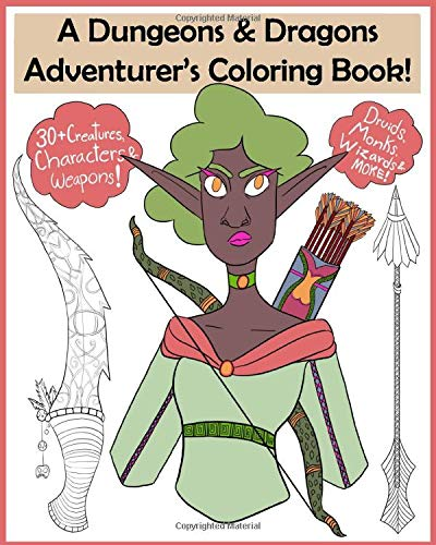 A Dungeons & Dragons Adventurer's Coloring Book!: This Dungeons & Dragons coloring book contains over 30 creatures, characters and weapons to explore, discover and color! Lara E.