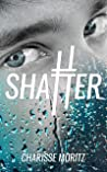 Shatter (The Choosy Beggars Series, #1)
