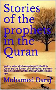 Stories of the prophets in the Quran: Various set of stories mentioned in the Holy Quran and the Sunnah of the Prophet, and many books have been written throughout the Islamic ages