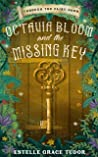 Octavia Bloom and the Missing Key by Estelle Grace Tudor