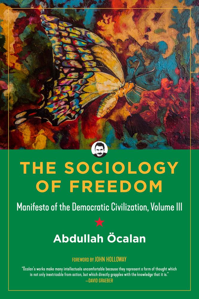 The Sociology of Freedom: Manifesto of the Democratic Civilization, Volume III