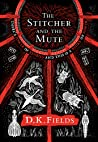 The Stitcher and the Mute by D.K. Fields