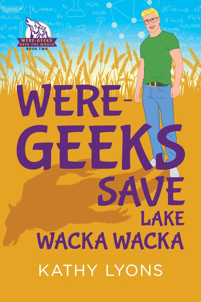 Were-Geeks Save Lake Wacka Wacka (Were-Geeks Save the World, #2)