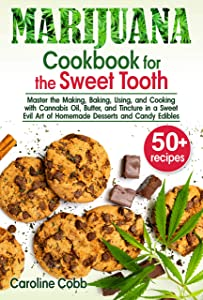 Marijuana Cookbook for the Sweet Tooth: Master the Making, Baking, Using, and Cooking with Cannabis Oil, Butter, and Tincture in a Sweet Evil Art of Homemade ... Desserts and Candy Edibles (Canna lovers 1)