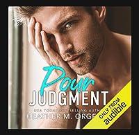 Pour Judgment: A steamy fake fiancé romantic comedy