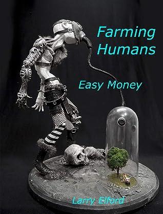 Farming Humans: Easy Money (Non Fiction Financial Murder Book 1)