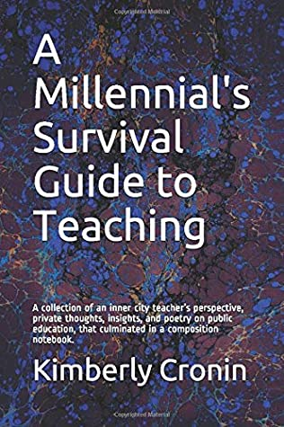 A Millennial's Survival Guide to Teaching: A collection of an inner city teacher's perspective, private thoughts, insights, and poetry on public education, that culminated in a composition notebook.