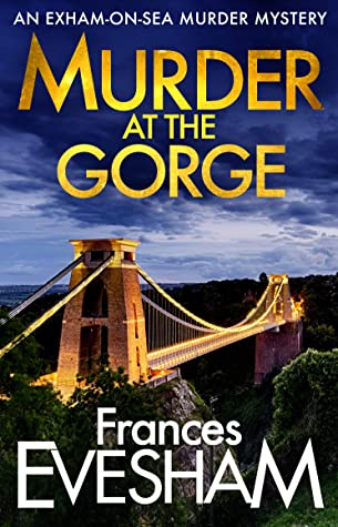 Murder at the Gorge: Brand NEW in the bestselling Exham-on-Sea Murder Mysteries for 2020 (The Exham-on-Sea Murder Mysteries Book 7)
