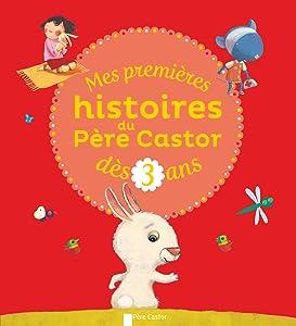 Mes premières histoires du Père Castor dès 3 ans: Loup ne sait pas compter - J'ai un énorme bobo - Le doudou perdu d'Océane - Le petit lapin malin - ...