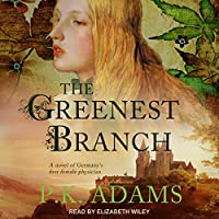 The Greenest Branch: A Novel of Germany's First Female Physcian (Hildegard of Bingen, #1)
