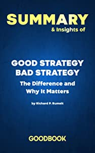 Summary & Insights of Good Strategy Bad Strategy: The Difference and Why It Matters by Richard Rumelt | Goodbook