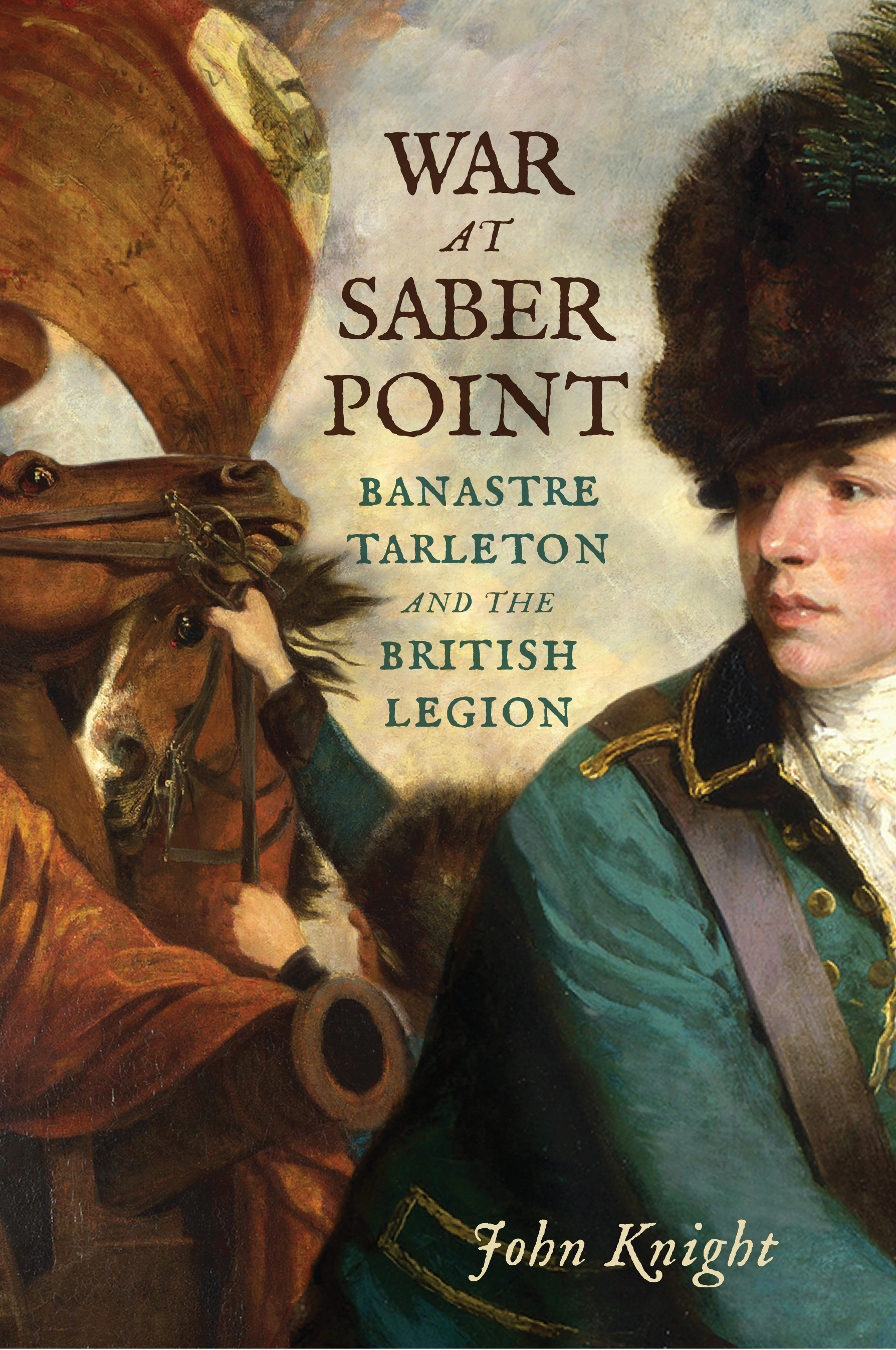 War at Saber Point: Banastre Tarleton and the British Legion