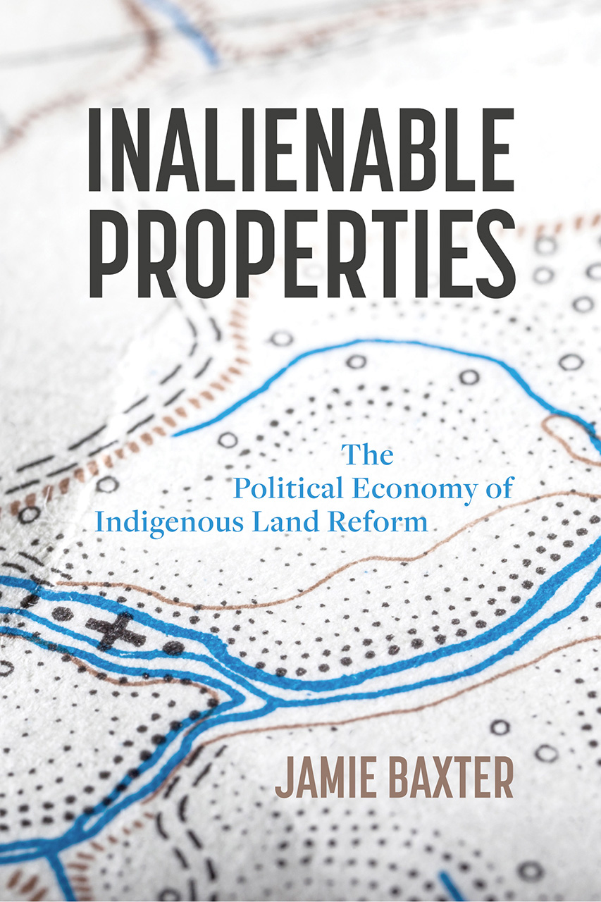 Inalienable Properties: The Political Economy of Indigenous Land Reform Jamie Baxter